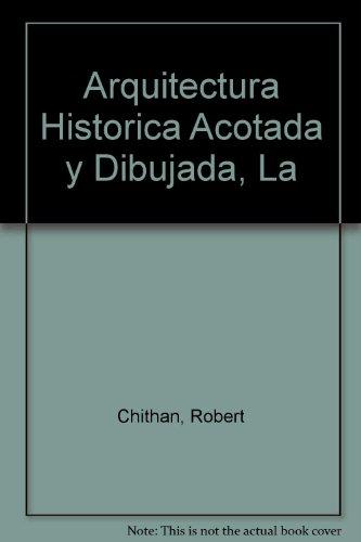 9789686085587: Arquitectura Historica Acotada y Dibujada, La (Spanish Edition)