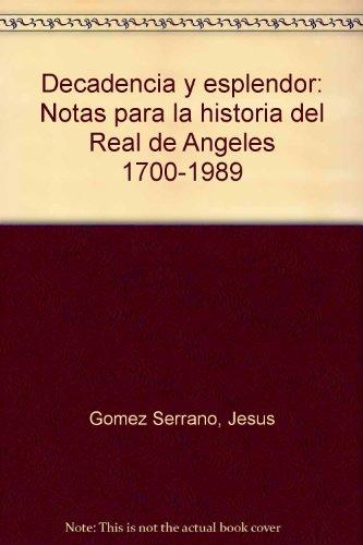 Decadencia Y Esplendor: Notas Para La Historia Del Real De Angeles 1700-1989: Gomez Serrano, Jesus