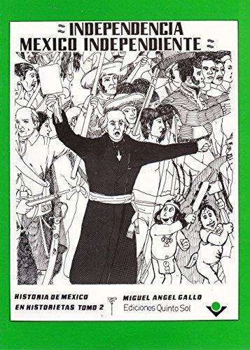 9789686136371: Independencia Mexico independiente. Historia de Mexico en historietas. Tomo 2 (Spanish Edition)