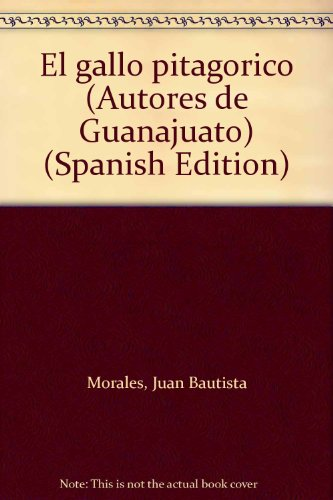 El gallo pitagorico (Autores de Guanajuato) (Spanish Edition): Morales, Juan Bautista