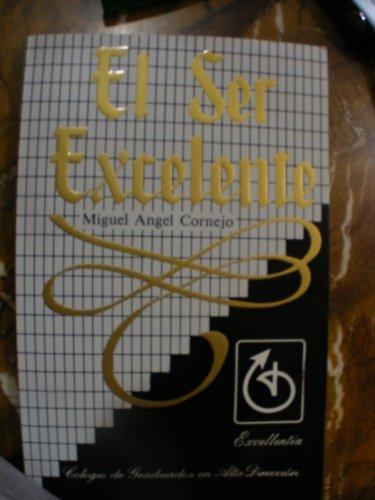 El Ser Excelente (Spanish Edition): Cornejo, Miguel Angel