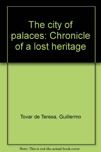 The city of palaces: Chronicle of a: Tovar de Teresa,