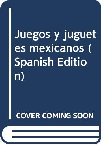 Juegos y juguetes mexicanos (Spanish Edition)