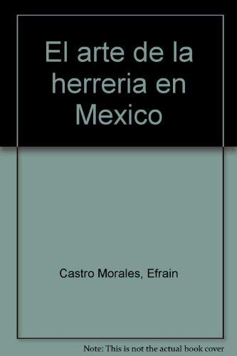 El arte de la herreria en Mexico: Efrain Castro Morales