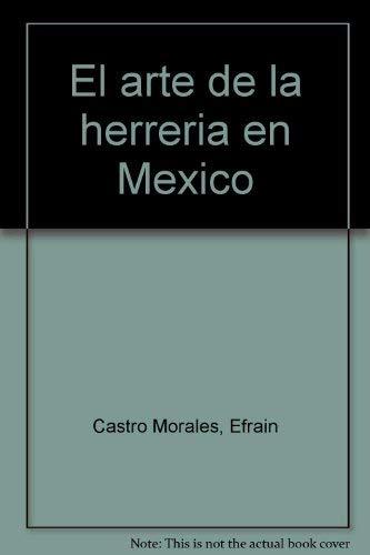 El arte de la herreria en Mexico (Spanish Edition): Efrain Castro Morales