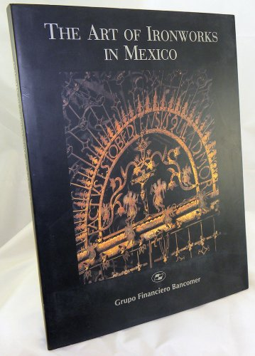 The Art Of Ironworks In Mexico: Efrain Castro and Guillermo Tovar de Teresa Morales (Author)