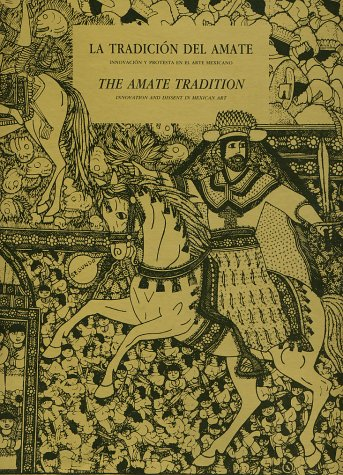 La tradicion del Amate : innovacion y protesta en el arte mexicano / The Amate Tradition, ...