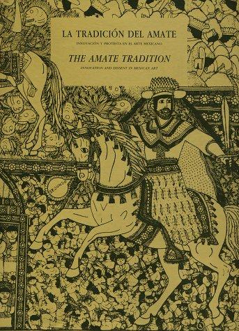 La tradicion del Amate : innovacion y protesta en el arte mexicano / The Amate Tradition, ...