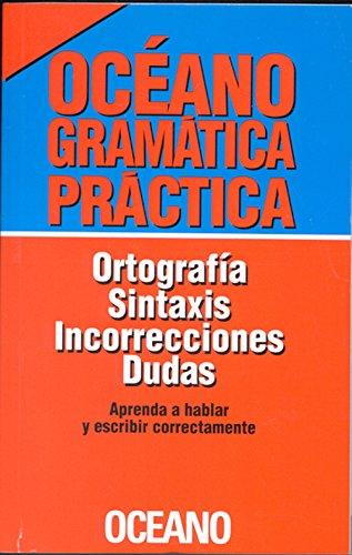 9789686321258: Oceano Gramatica pratica/ Practical Grammar: Ortografia, sintaxis, incorrecciones, dudas/ Spelling, syntax, errors, doubts