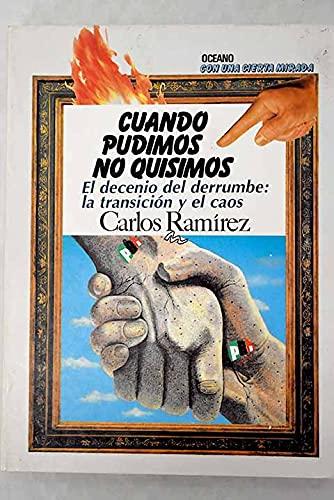 9789686321340: Cuando pudimos no quisimos: El decenio del derrumbe : la transición y el caos (Con una cierta mirada) (Spanish Edition)