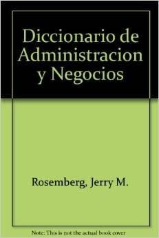 Diccionario de Administracion y Negocios (Spanish Edition): Rosemberg, Jerry M.