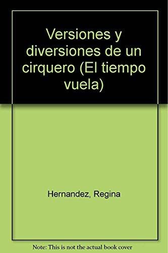 Versiones y diversiones de un cirquero (El tiempo vuela) (Spanish Edition): Hernandez, Regina