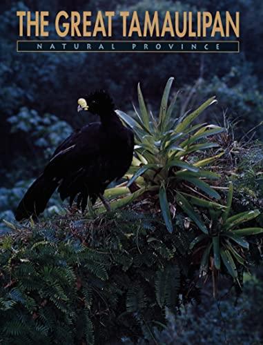 The Great Tamaulipan Natural Province: Patricio Robles Gil;