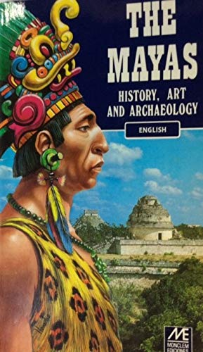 9789686434392: The Mayas History, Art and Archaeology