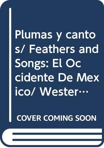 9789686445466: Plumas y cantos/ Feathers and Songs: El Occidente De Mexico/ Western Mexico (Spanish Edition)