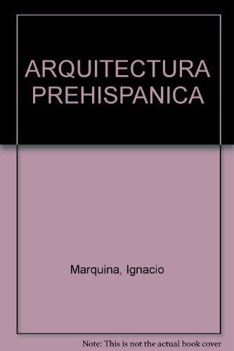 ARQUITECTURA PREHISPANICA: Marquina, Ignacio