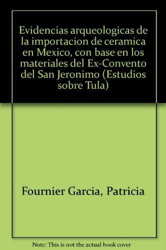 Evidencias Arqueologicas de la Importacion de Ceramica en Mexico Con Base en los Materiales del ...