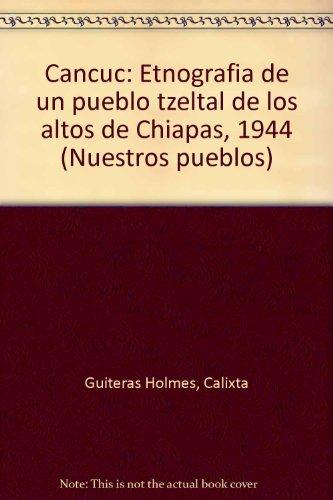 Cancuc: Etnografia de un pueblo tzeltal de los altos de Chiapas, 1944 (Nuestros pueblos) (Spanish ...