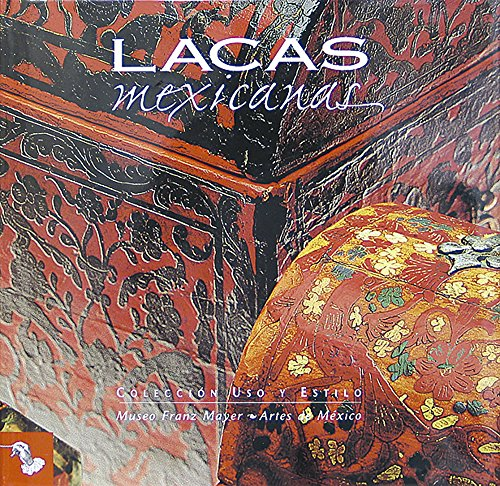 Lacas Mexicanas/ Mexican Lacquerwork (Coleccion Uso