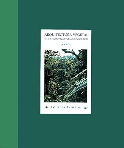 9789686533576: Arquitectura vegetal/ Plant architecture: La Casa Deshabitada Y El Fantasma Del Deseo