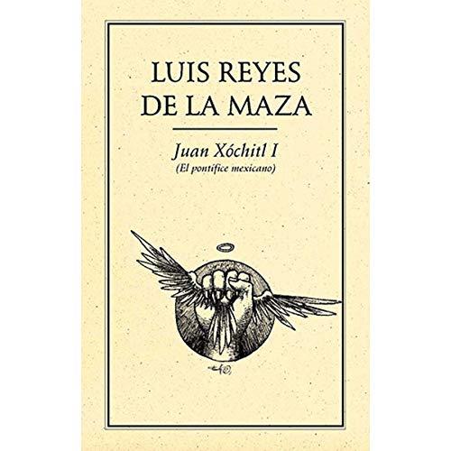 Juan Xochitl I (el Pontifice mexicano): Maza, Luis Reyes