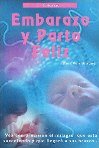 Embarazo y Parto Feliz ! (Spanish Edition): Braune, Dina Von