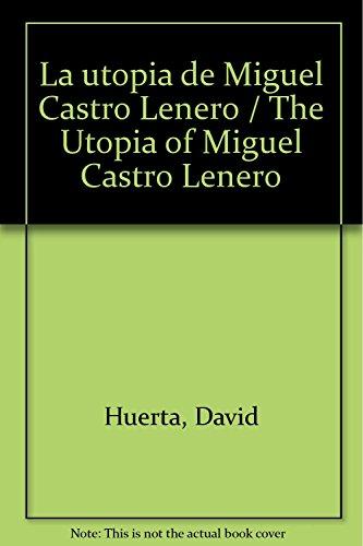 La Utop&Radic; &Ne; a De Miguel Castro Le&Radic; ±Ero: Huerta, David, And...