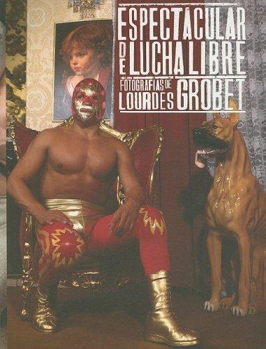 Espectacular de lucha libre (Spanish Edition): Grobet, Lourdes