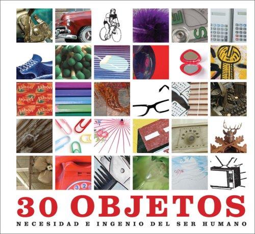 9789686842999: 30 Objetos: Necesidad E Ingenio del Ser Humano (Ediciones Varias)
