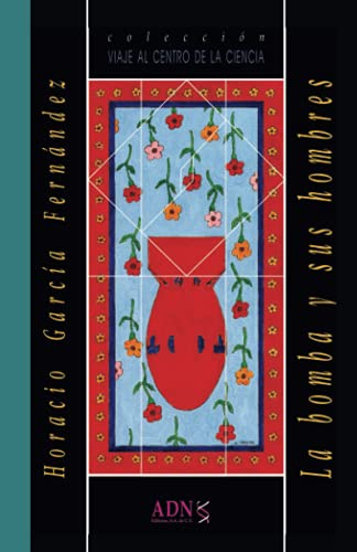9789686849172: La bomba y sus hombres (Colección Viaje al centro de la ciencia)