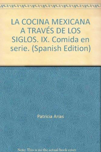 LA COCINA MEXICANA A TRAVÉS DE LOS SIGLOS. IX. Comida en serie.: ARIAS, Patricia
