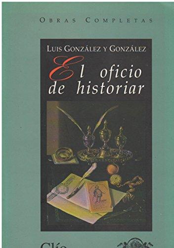 9789686932720: El oficio de historiar (Obras completas de Luis Gonzalez y Gonzalez) (Spanish Edition)