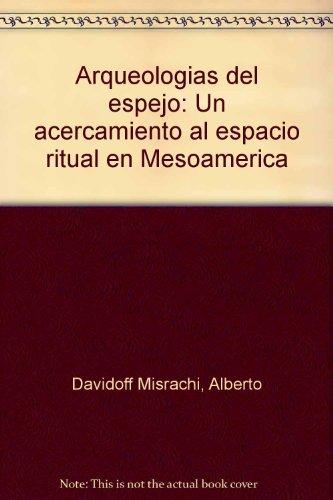 ARQUEOLOGIA DEL ESPEJO. Un acercamiento al espacio: DAVIDOFF MISRACHI, Alberto