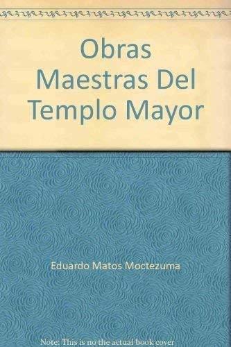 Obras Maestras Del Templo Mayor: Moctezuma, Eduardo Matos