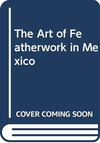 9789687009377: The Art of Featherwork in Mexico