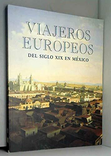 Viajeros europeos del siglo XIX en Mexico (Spanish Edition)