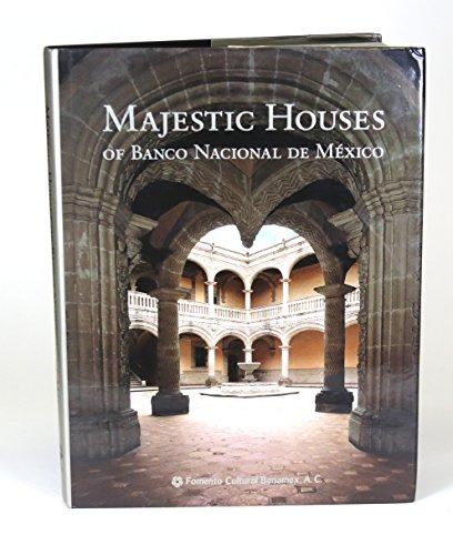 Majestic Houses of Banco Nacional De Mexico: Bargellini, Clara; Curiel, Gustavo; Fernandez, Martha;...