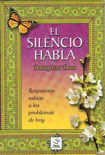9789687149783: El Silencio Habla/ Silence Speaks from the Chakboard of Baba Hari Dass: Respuestas Sabias a Los Problemas De Hoy (Esoterismo y Realidad)