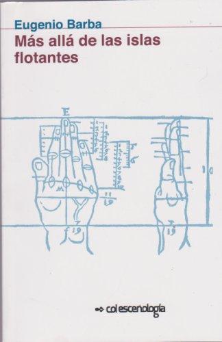 Mas alla de las islas flotantes (Coleccion Escenologia) (Spanish Edition) (9687155280) by Eugenio Barba