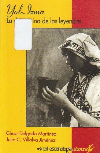 9789687155999: Yol-Izma: La danzarina de las leyendas (Col Escenologia. Danza) (Spanish Edition)