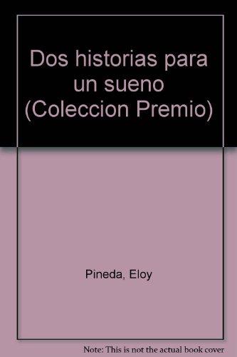 Dos historias para un sueno (Coleccion Premio) (Spanish Edition): Eloy Pineda