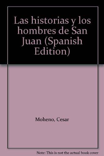 LAS HISTORIAS Y LOS HOMBRES DE SAN: MOHENO, César