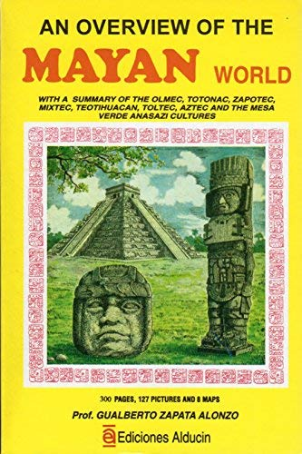 9789687232195: An overview of the Mayan world: With synthesis of the Olmec, Totonac Zapotec, Mixtec, Teotihuacan, Toltec, and Aztec civilizations (Colección Sueste)