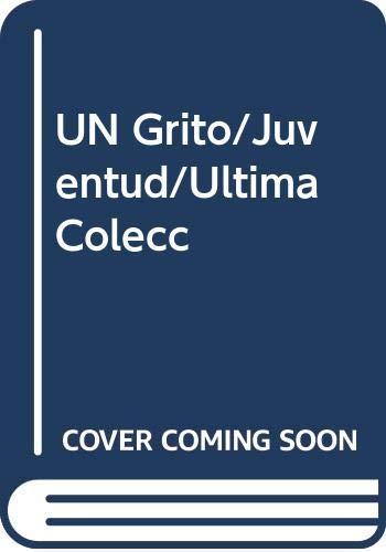 UN Grito/Juventud/Ultima Colecc (Spanish Edition): Sanchez, Carlos Cuauhtemoc
