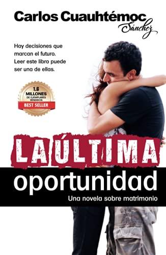 La Ultima Oportunidad : Novela De Superacion Personal y Conyugal: Sanchez, Carlos Cuauhtemoc