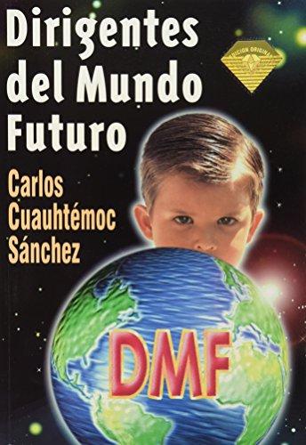 Dirigentes del mundo futuro/ Leaders of the: Carlos Cuauhtemoc Sanchez