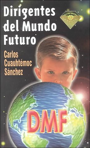 Dirigentes Del Mundo Futuro (Spanish Edition): Carlos Cuauhtemoc Sanchez;