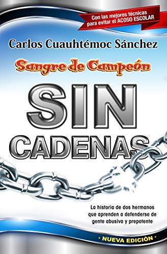 Sin Cadenas: La Primera Novela de Asertividad Para Adolescentes y Adultos (Sangre de Campeon) (...