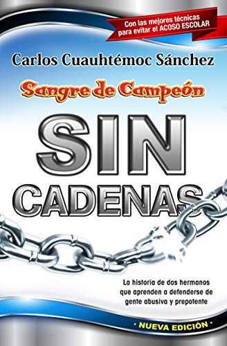 Sangre de campeon sin cadenas/ The blood: Carlos Cuauhtemoc Sanchez