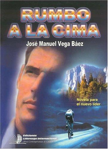 Rumbo a la Cima- (Spanish Edition): Jose Manuel Vega